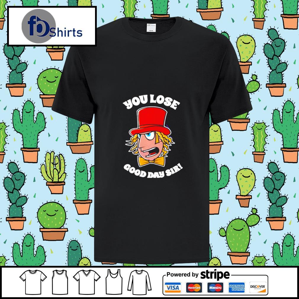 Willy Wonka You Lose Good Day Sir shirt